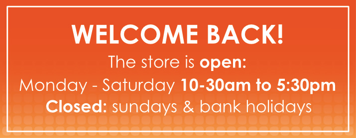 Welcome back! The store is open Monday to Saturday 10:30am to 5:30pm, closed Sundays and bank holidays